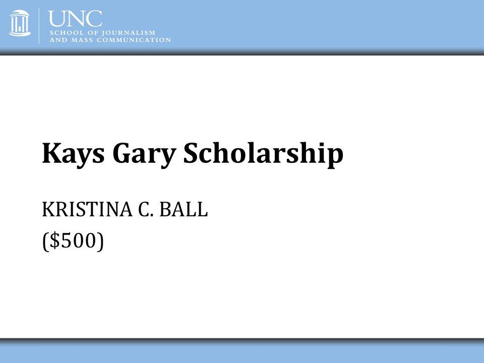 Kays Gary Scholarship KRISTINA C. BALL ($500)