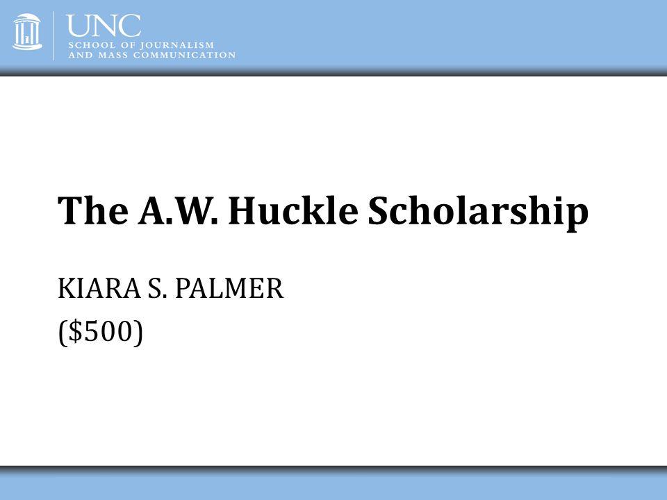 The A.W. Huckle Scholarship KIARA S. PALMER ($500)