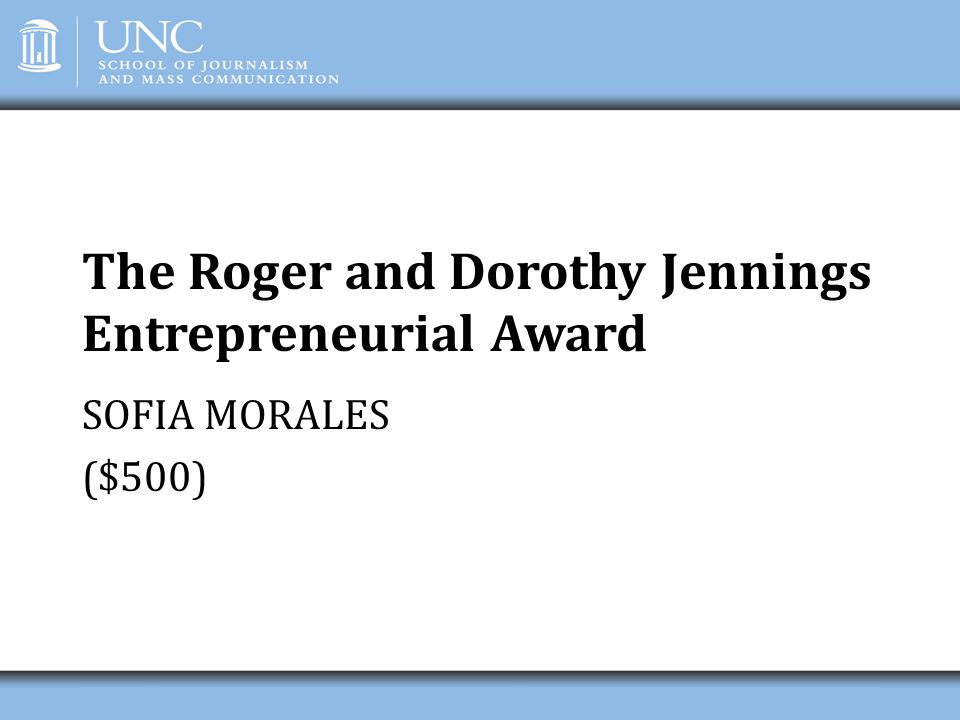 The Roger and Dorothy Jennings Entrepreneurial Award SOFIA MORALES ($500)