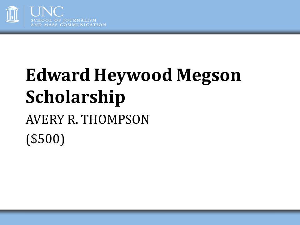 Edward Heywood Megson Scholarship AVERY R. THOMPSON ($500)