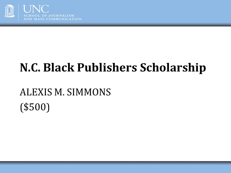 N.C. Black Publishers Scholarship ALEXIS M. SIMMONS ($500)