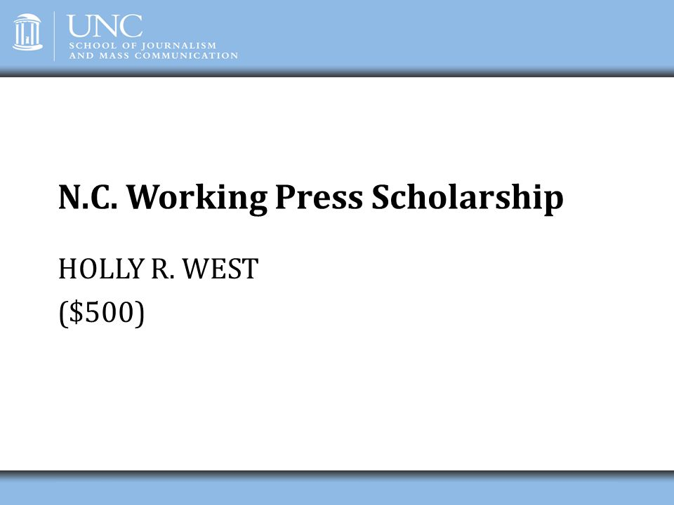 N.C. Working Press Scholarship HOLLY R. WEST ($500)