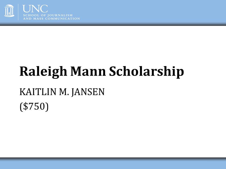 Raleigh Mann Scholarship KAITLIN M. JANSEN ($750)