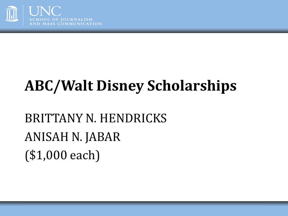 ABC/Walt Disney Scholarships BRITTANY N. HENDRICKS ANISAH N. JABAR ($1,000 each)