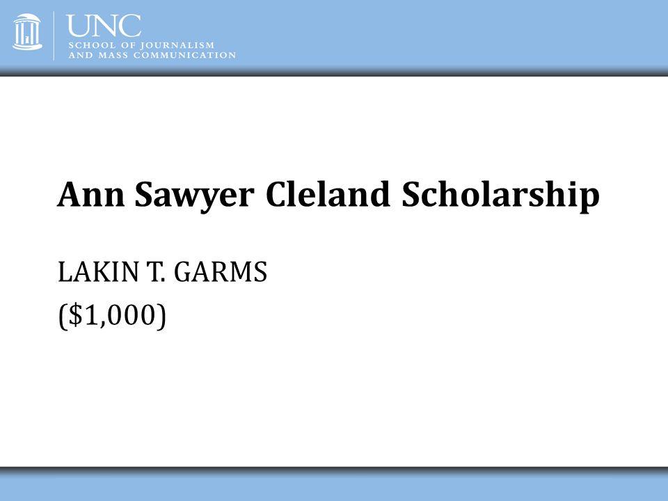 Ann Sawyer Cleland Scholarship LAKIN T. GARMS ($1,000)