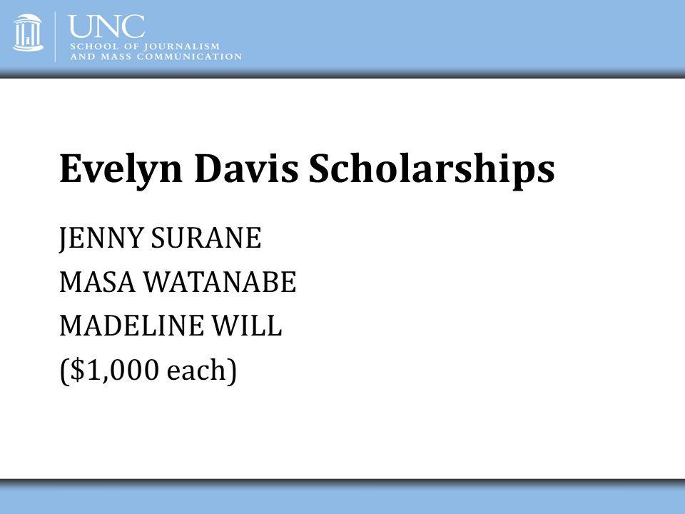 Evelyn Davis Scholarships JENNY SURANE MASA WATANABE MADELINE WILL ($1,000 each)
