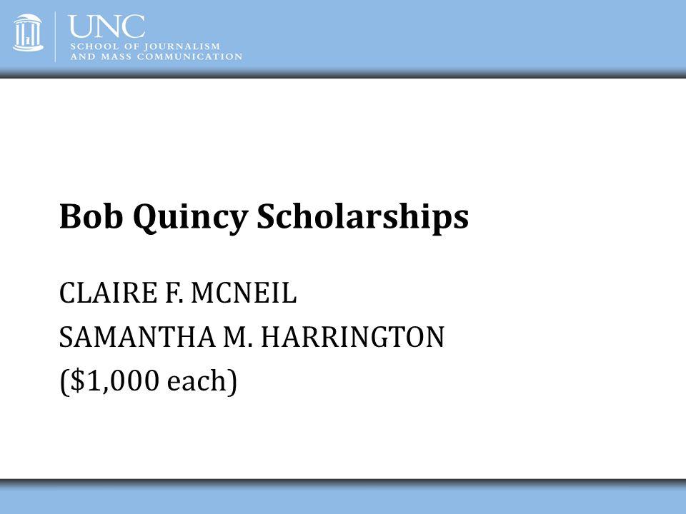 Bob Quincy Scholarships CLAIRE F. MCNEIL SAMANTHA M. HARRINGTON ($1,000 each)