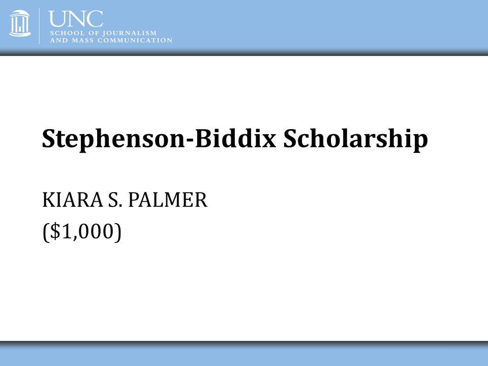 Stephenson-Biddix Scholarship KIARA S. PALMER ($1,000)
