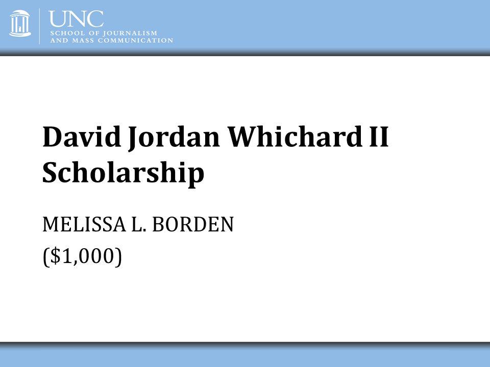 David Jordan Whichard II Scholarship MELISSA L. BORDEN ($1,000)