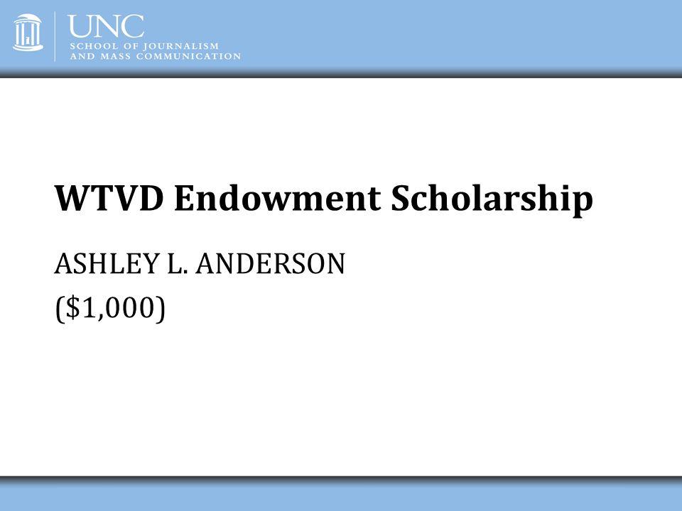 WTVD Endowment Scholarship ASHLEY L. ANDERSON ($1,000)