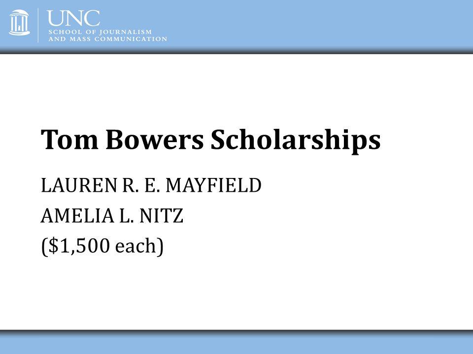 Tom Bowers Scholarships LAUREN R. E. MAYFIELD AMELIA L. NITZ ($1,500 each)