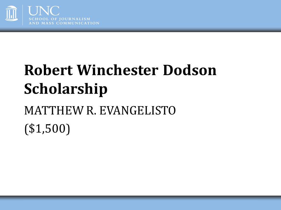 Robert Winchester Dodson Scholarship MATTHEW R. EVANGELISTO ($1,500)