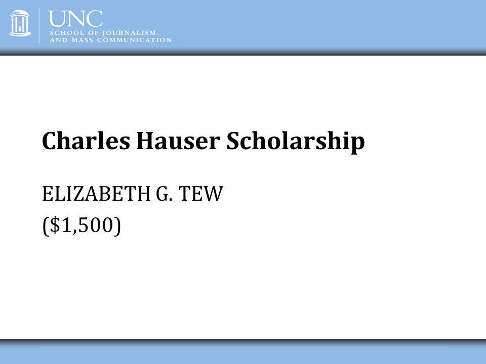 Charles Hauser Scholarship ELIZABETH G. TEW ($1,500)