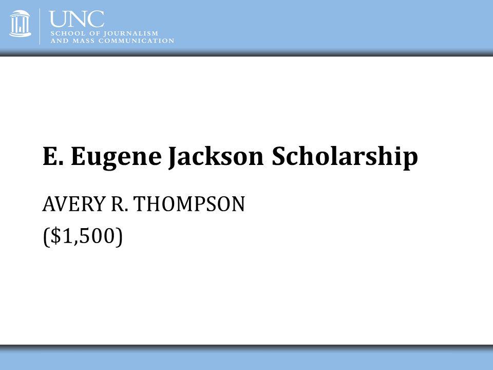 E. Eugene Jackson Scholarship AVERY R. THOMPSON ($1,500)