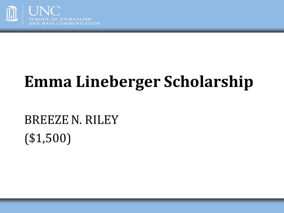 Emma Lineberger Scholarship BREEZE N. RILEY ($1,500)