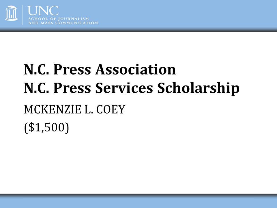 N.C. Press Association N.C. Press Services Scholarship MCKENZIE L. COEY ($1,500)