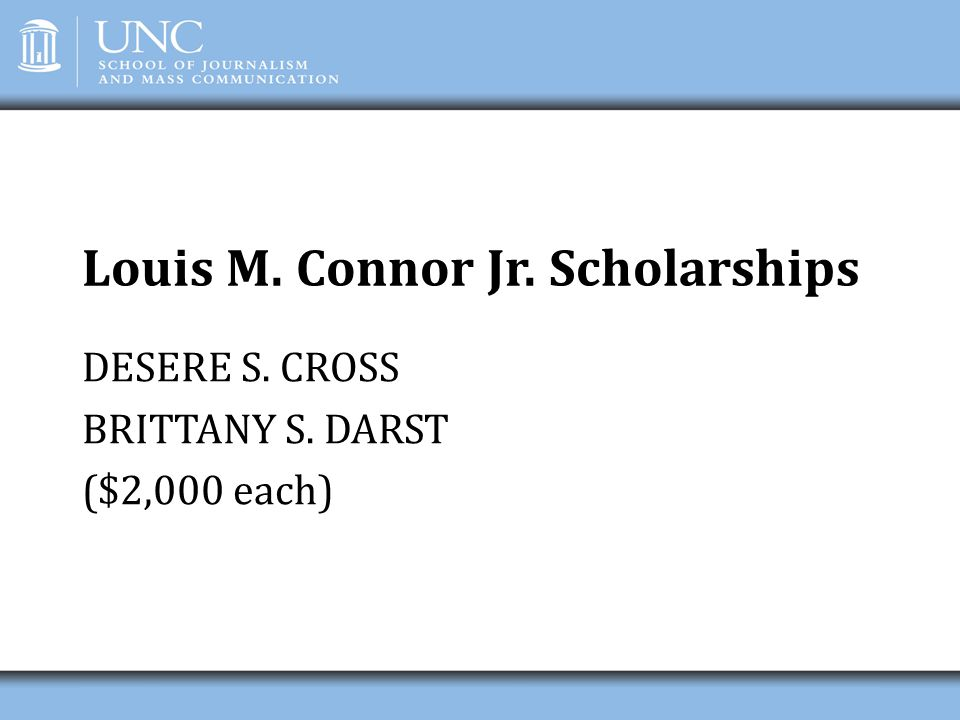 Louis M. Connor Jr. Scholarships DESERE S. CROSS BRITTANY S. DARST ($2,000 each)