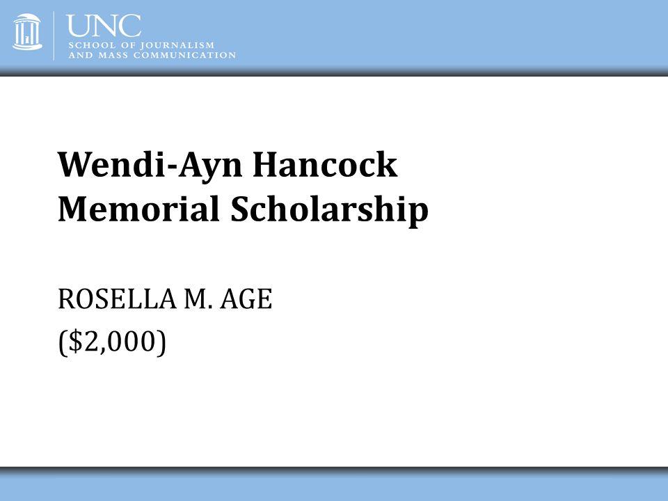 Wendi-Ayn Hancock Memorial Scholarship ROSELLA M. AGE ($2,000)