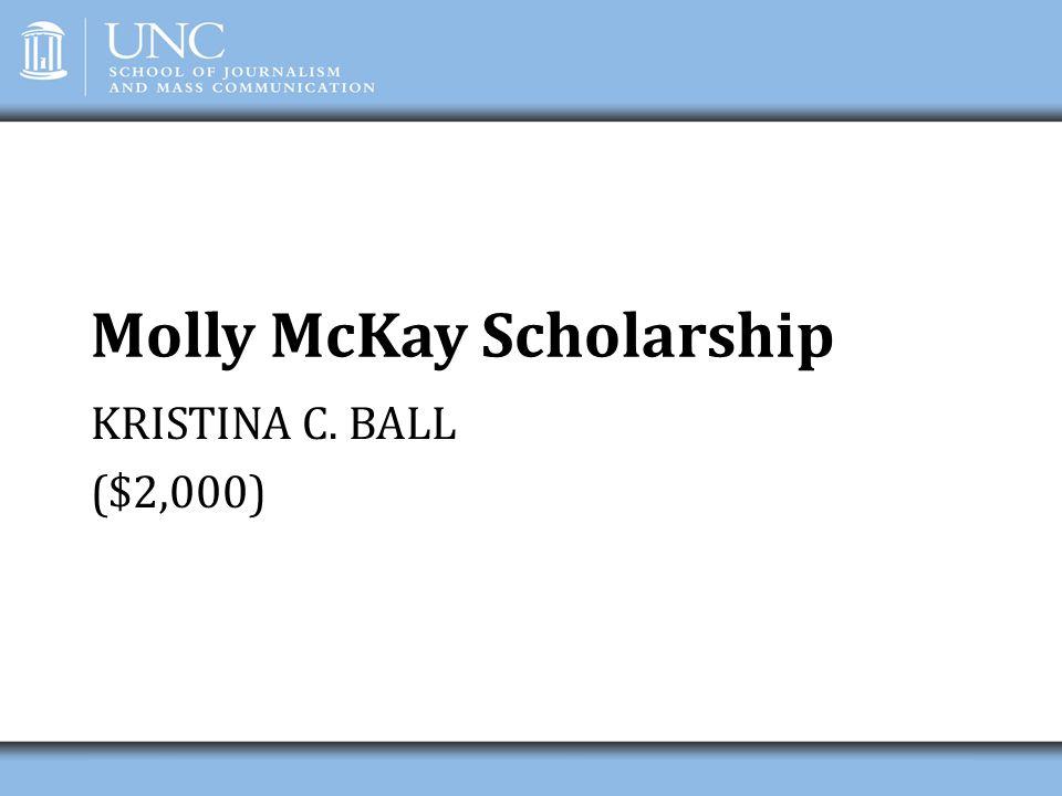 Molly McKay Scholarship KRISTINA C. BALL ($2,000)