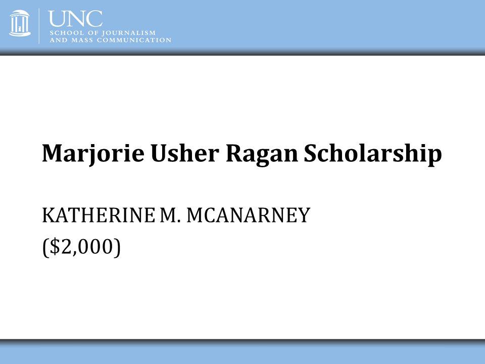 Marjorie Usher Ragan Scholarship KATHERINE M. MCANARNEY ($2,000)