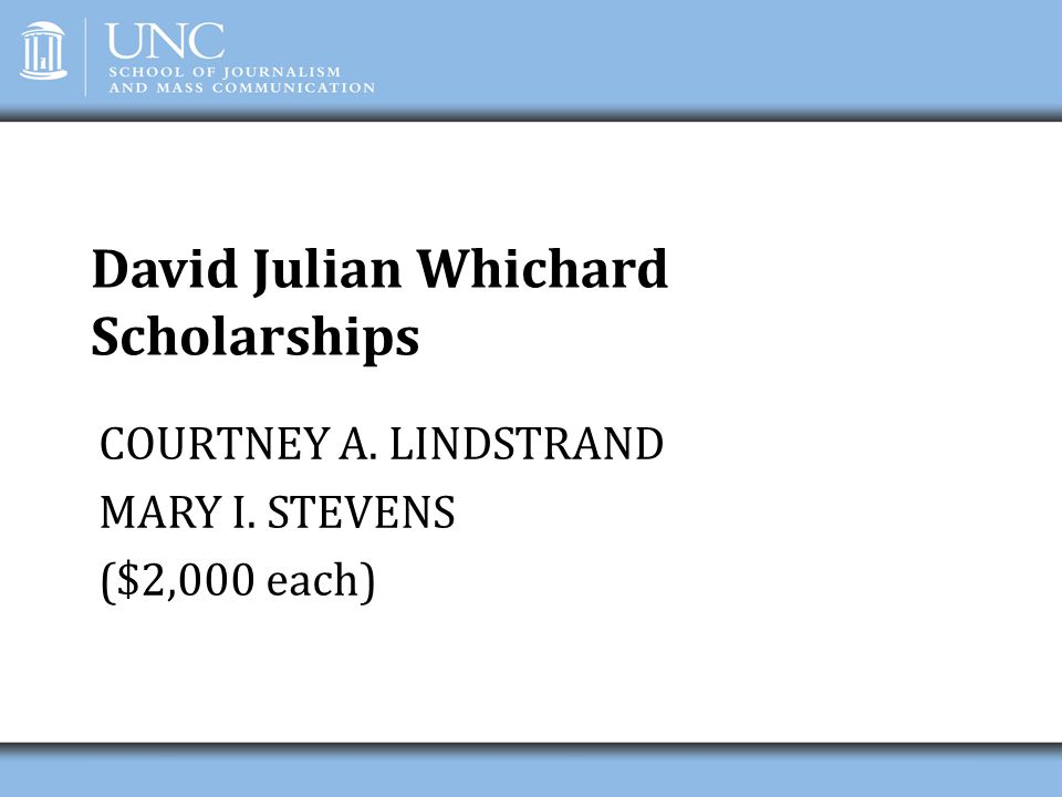 David Julian Whichard Scholarships COURTNEY A. LINDSTRAND MARY I. STEVENS ($2,000 each)