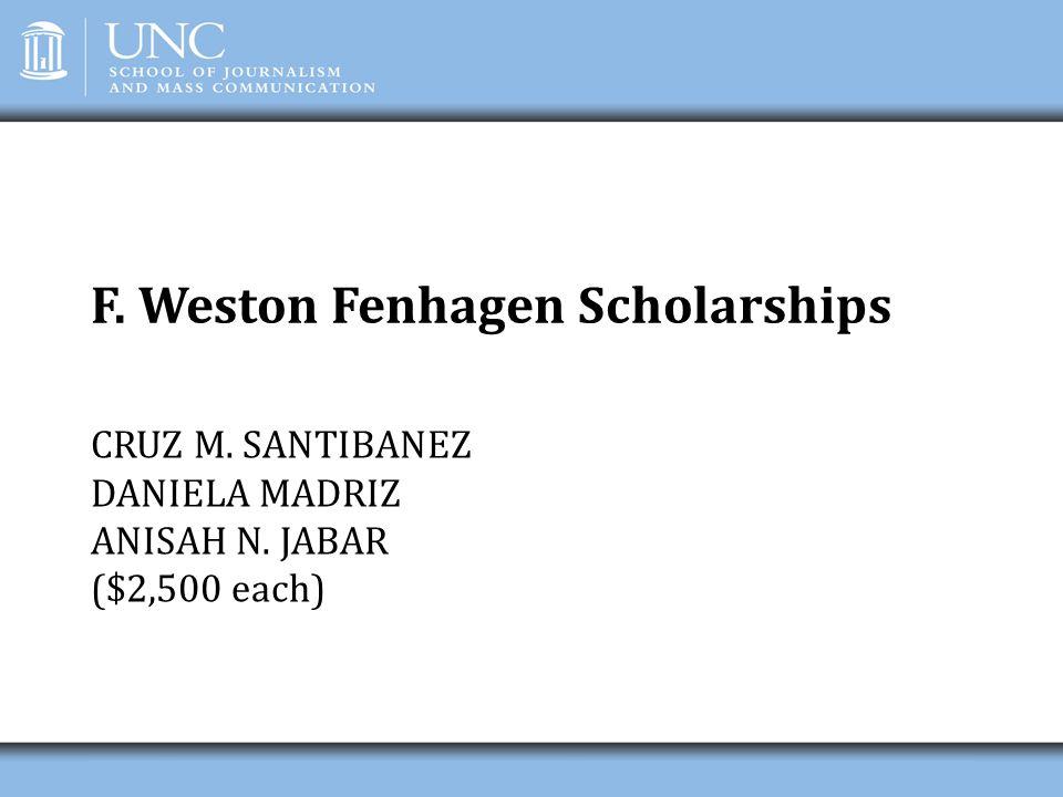 F. Weston Fenhagen Scholarships CRUZ M. SANTIBANEZ DANIELA MADRIZ ANISAH N. JABAR ($2,500 each)