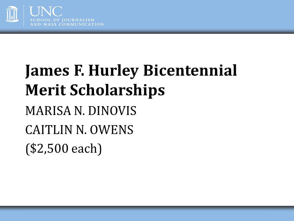 James F. Hurley Bicentennial Merit Scholarships MARISA N. DINOVIS CAITLIN N. OWENS ($2,500 each)
