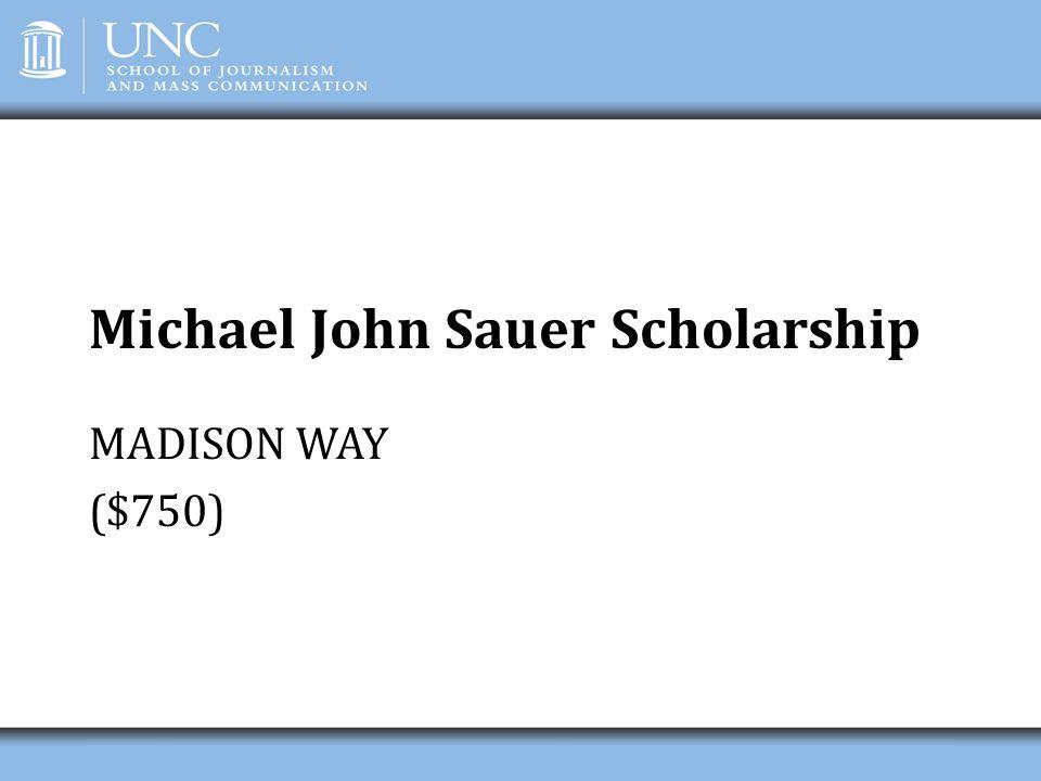 Michael John Sauer Scholarship MADISON WAY ($750)