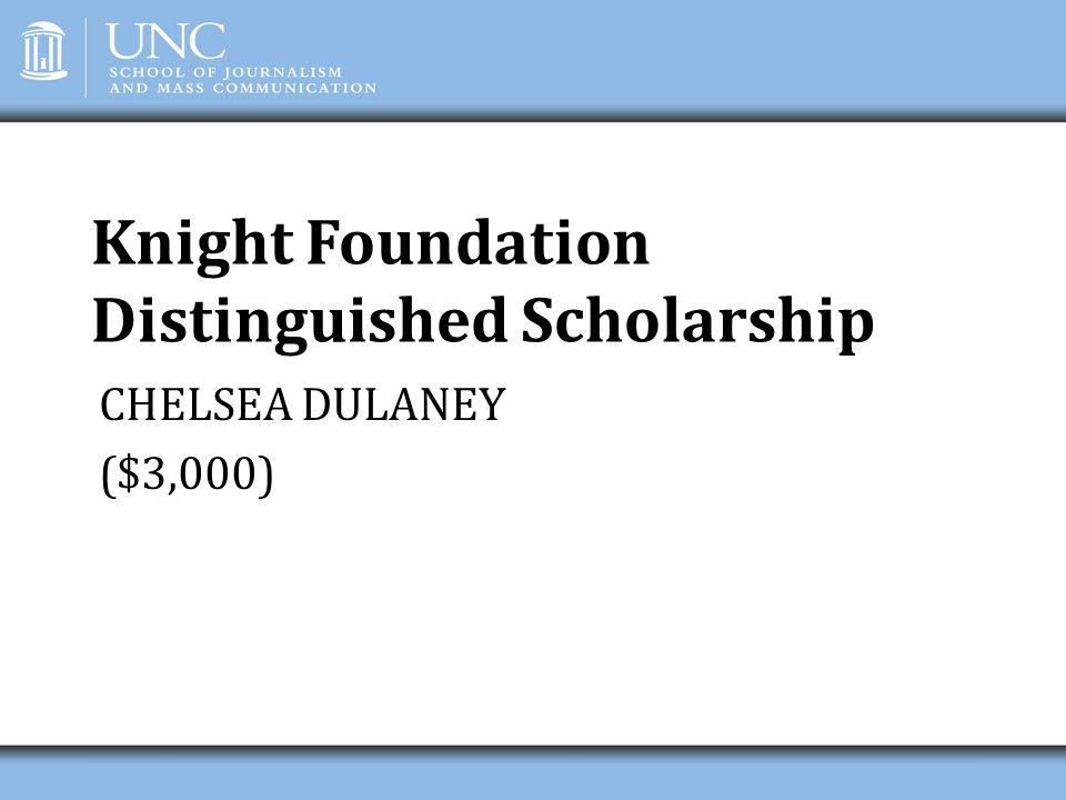 Knight Foundation Distinguished Scholarship CHELSEA DULANEY ($3,000)