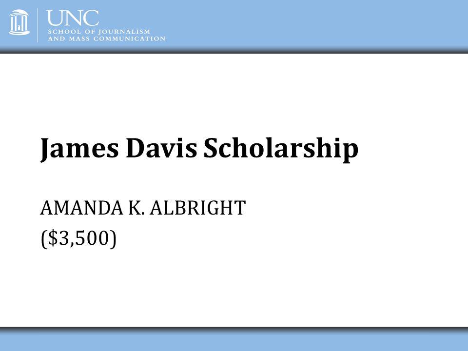 James Davis Scholarship AMANDA K. ALBRIGHT ($3,500)