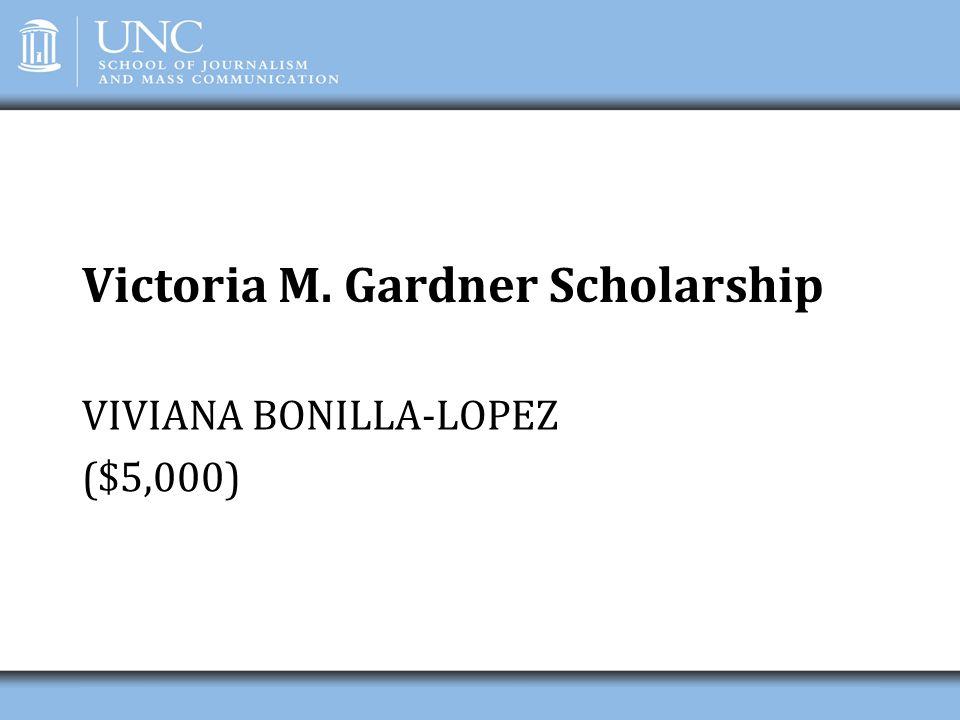 Victoria M. Gardner Scholarship VIVIANA BONILLA-LOPEZ ($5,000)