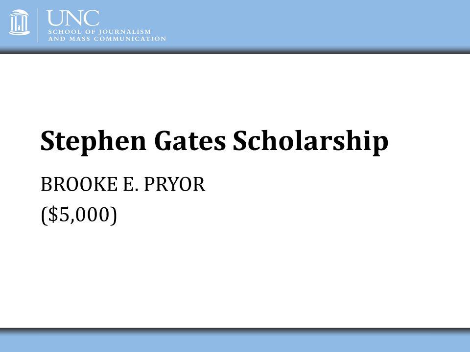 Stephen Gates Scholarship BROOKE E. PRYOR ($5,000)