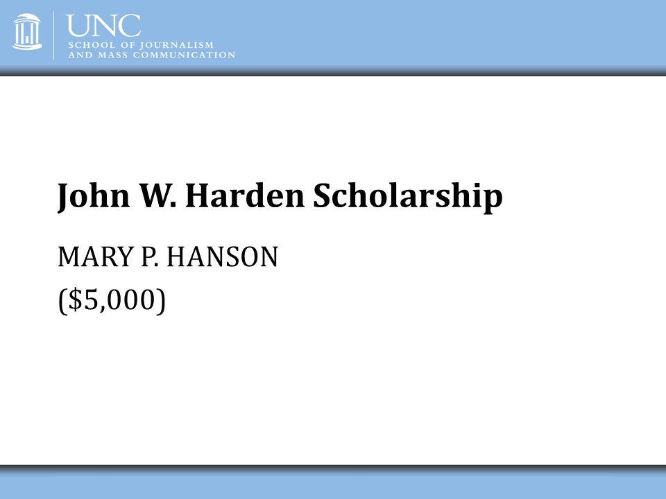 John W. Harden Scholarship MARY P. HANSON ($5,000)