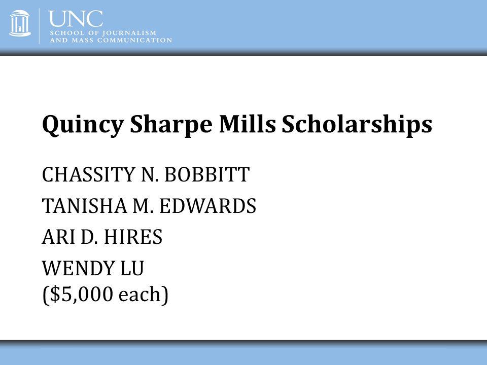 Quincy Sharpe Mills Scholarships CHASSITY N. BOBBITT TANISHA M. EDWARDS ARI D. HIRES WENDY LU ($5,000 each)