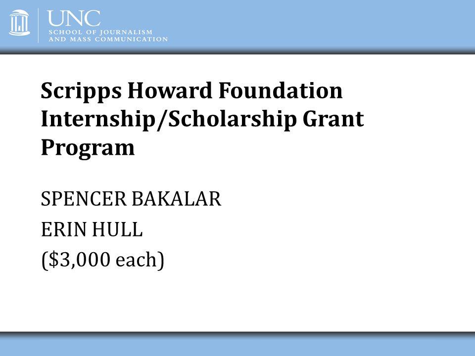 Scripps Howard Foundation Internship/Scholarship Grant Program SPENCER BAKALAR ERIN HULL ($3,000 each)