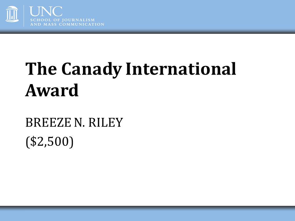 The Canady International Award BREEZE N. RILEY ($2,500)