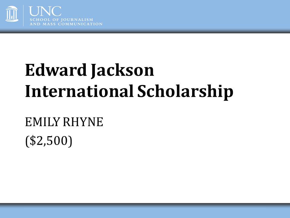 Edward Jackson International Scholarship EMILY RHYNE ($2,500)