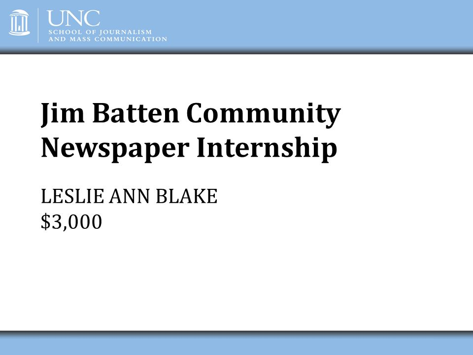 Jim Batten Community Newspaper Internship LESLIE ANN BLAKE $3,000