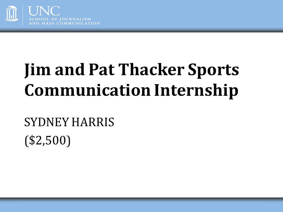 Jim and Pat Thacker Sports Communication Internship SYDNEY HARRIS ($2,500)
