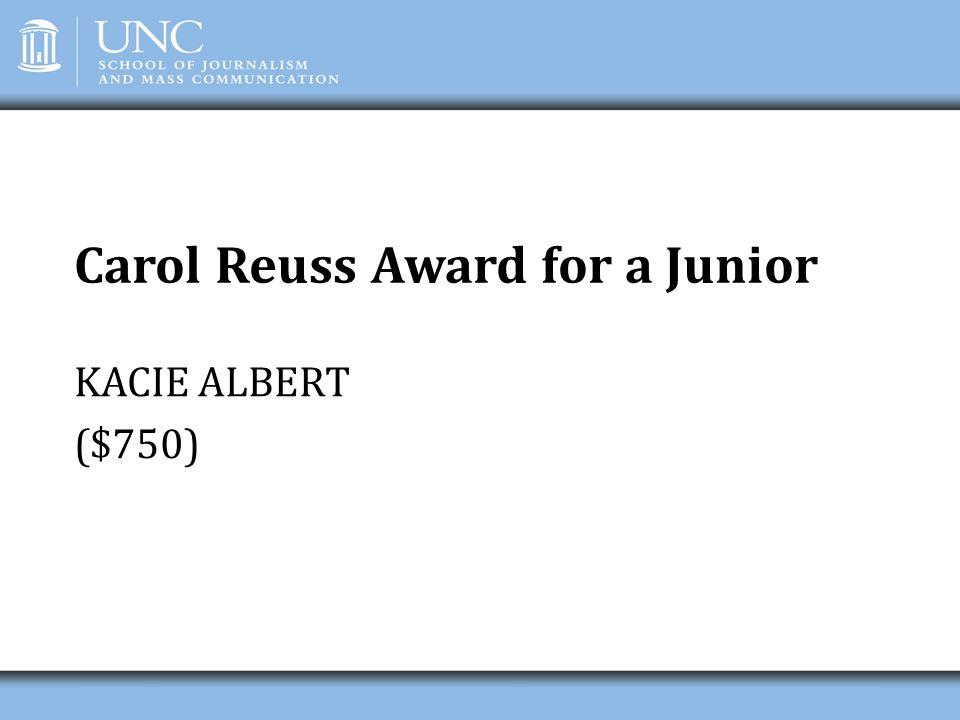 Carol Reuss Award for a Junior KACIE ALBERT ($750)