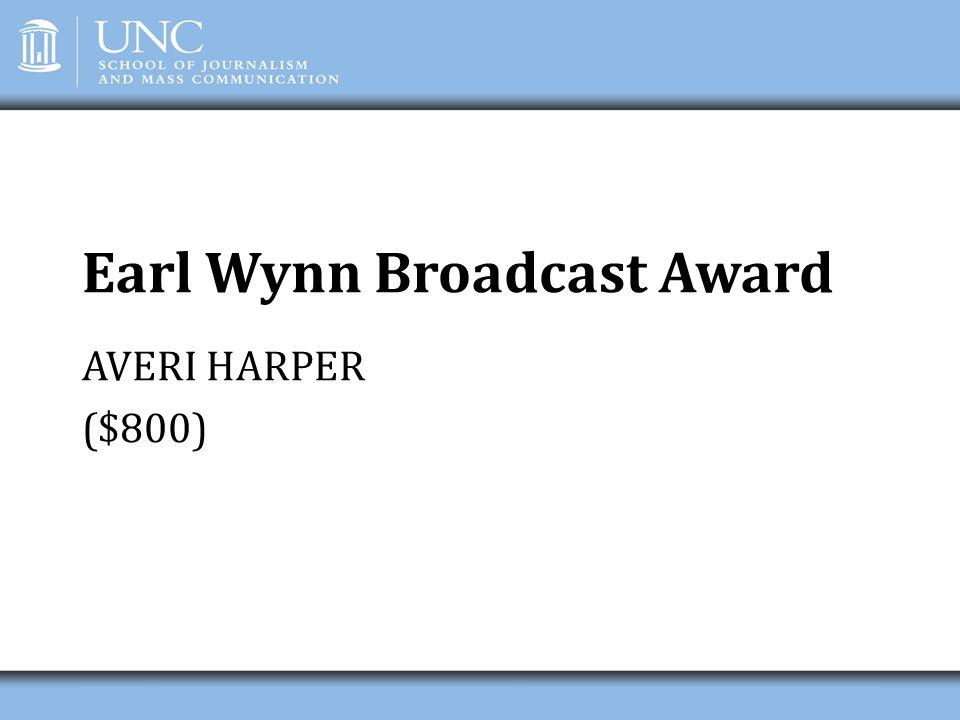 Earl Wynn Broadcast Award AVERI HARPER ($800)