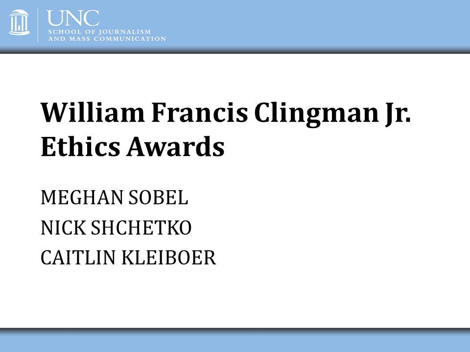 William Francis Clingman Jr. Ethics Awards MEGHAN SOBEL NICK SHCHETKO CAITLIN KLEIBOER