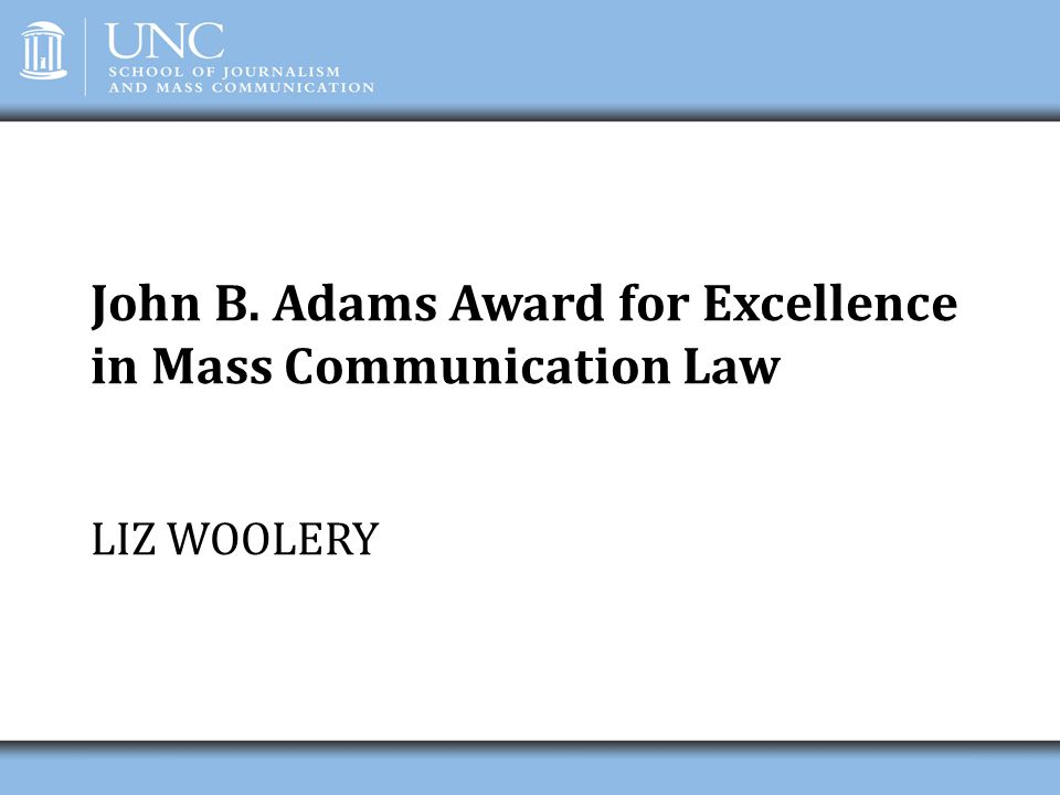 John B. Adams Award for Excellence in Mass Communication Law LIZ WOOLERY