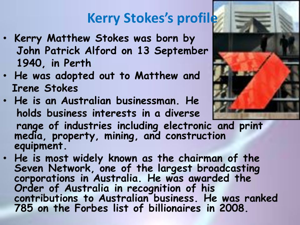 Kerry Stokes's personal life He has been married four times His first wife is Dorothy Dot Ebert who is the mother of two of his children His second marriage was to his reception Denise with whom he had two sons.