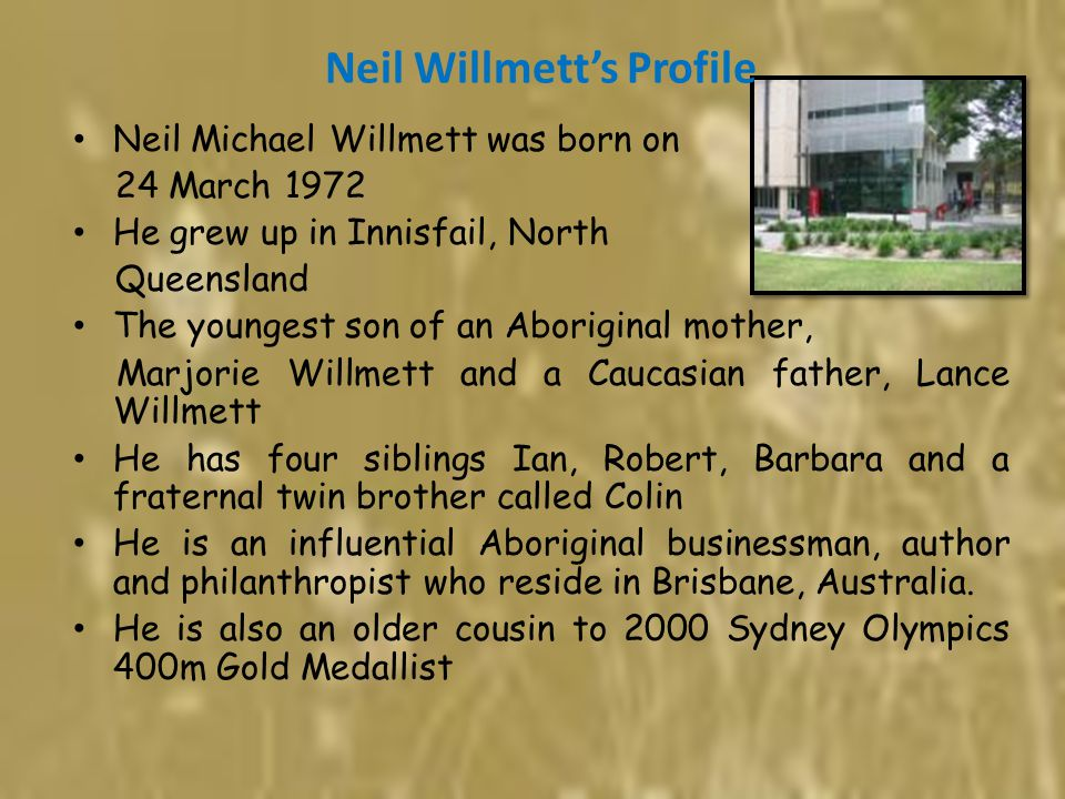 Neil Willmett's Education He attended Marist Brothers Primary School and Good Counsel College which formerly Marist Brothers College in Innisfail until Year ten He commenced Year eleven at Innisfail State High School before dropping out of school In 1996, he graduated from the University of Queensland with a Bachelor of Applied Health Science degree.