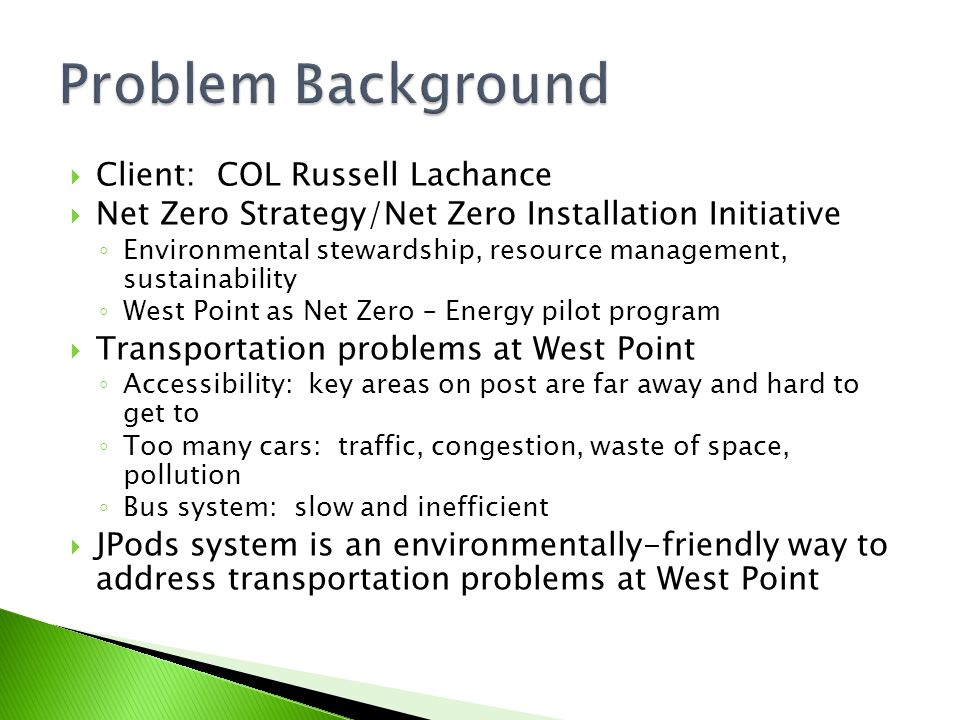  Problem Statement: How can West Point implement the JPods transportation system in a way that is aesthetically pleasing, energy-efficient, passenger- friendly, and contributes to the NetZero Energy Initiative.