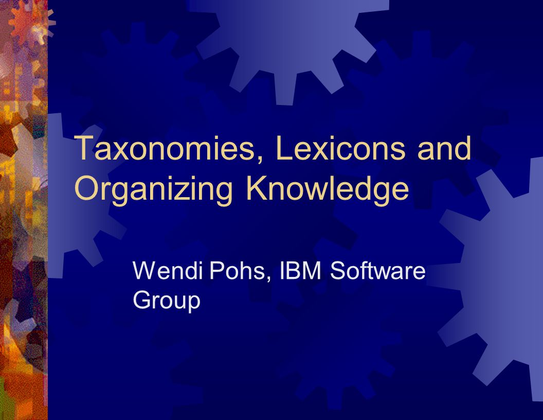 IBM Software Group Multiple taxonomies Many editors Term approval process, synonyms Standard tools across the enterprise Federated taxonomies Taxonomy links, cross-connections, facets, views Taxonomy mapping