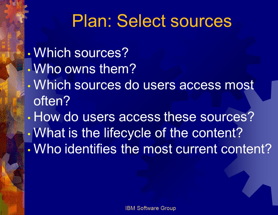 IBM Software Group Plan: Select sources Which sources.