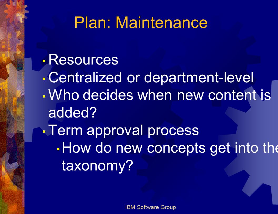 IBM Software Group Resources Centralized or department-level Who decides when new content is added.