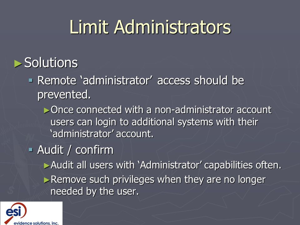 Limit Administrators ► Solutions  Remote 'administrator' access should be prevented.